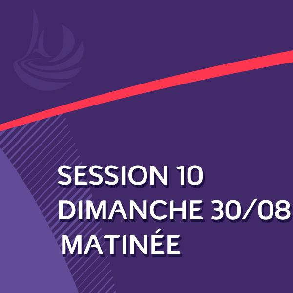 SESSION 10 : DIMANCHE 30/08/2020 MATINEE