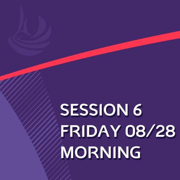 SESSION 6 : FRIDAY 28/08/2020 MORNING