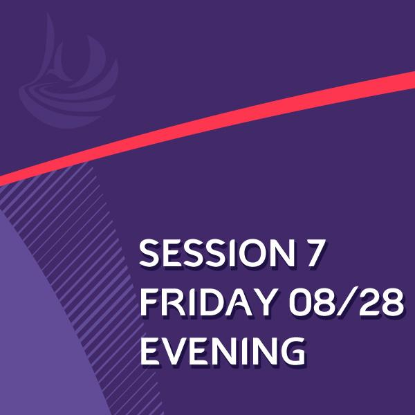 SESSION 7 : FRIDAY 26/08/2020 EVENING